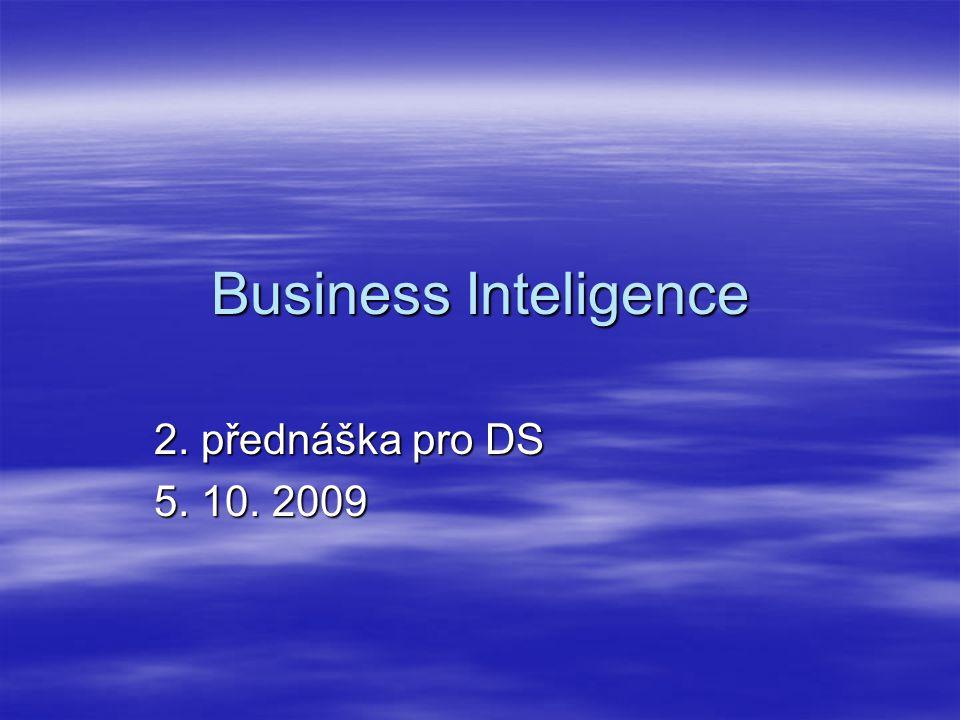 Business Inteligence 2. přednáška pro DS 5. 10. 2009