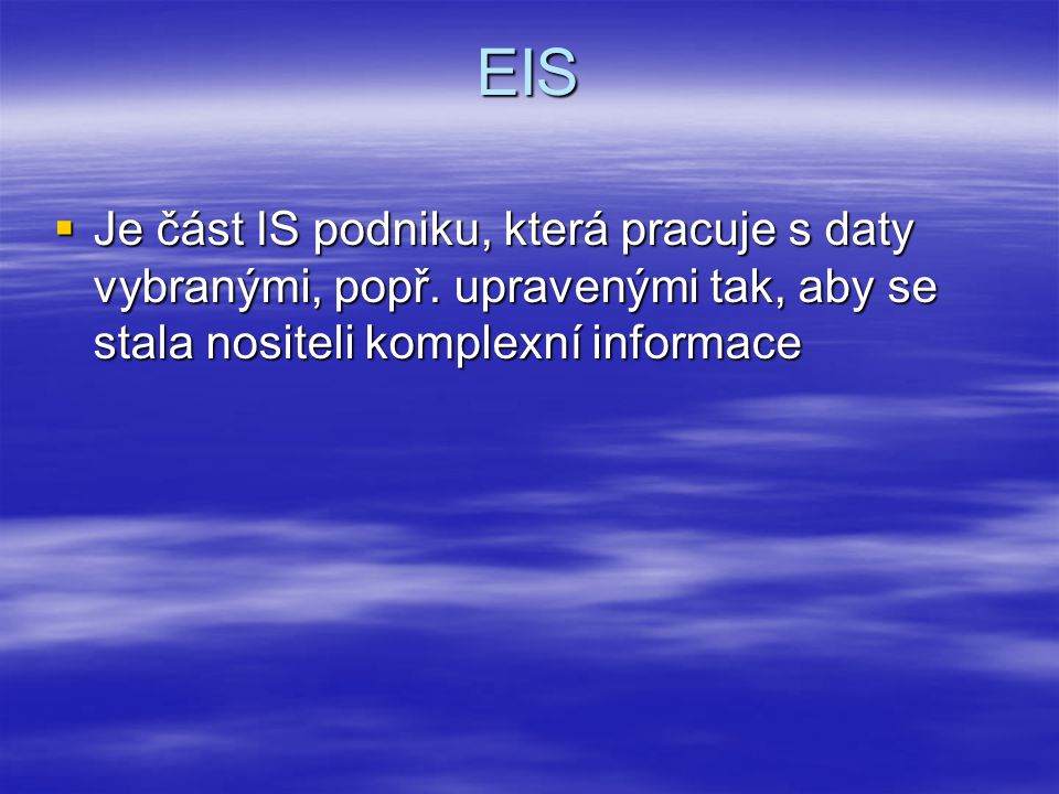 EIS  Je část IS podniku, která pracuje s daty vybranými, popř.