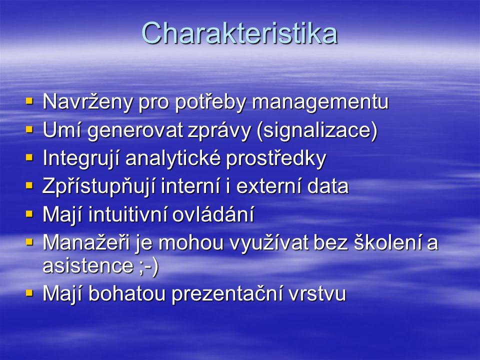 Charakteristika  Navrženy pro potřeby managementu  Umí generovat zprávy (signalizace)  Integrují analytické prostředky  Zpřístupňují interní i externí data  Mají intuitivní ovládání  Manažeři je mohou využívat bez školení a asistence ;-)  Mají bohatou prezentační vrstvu