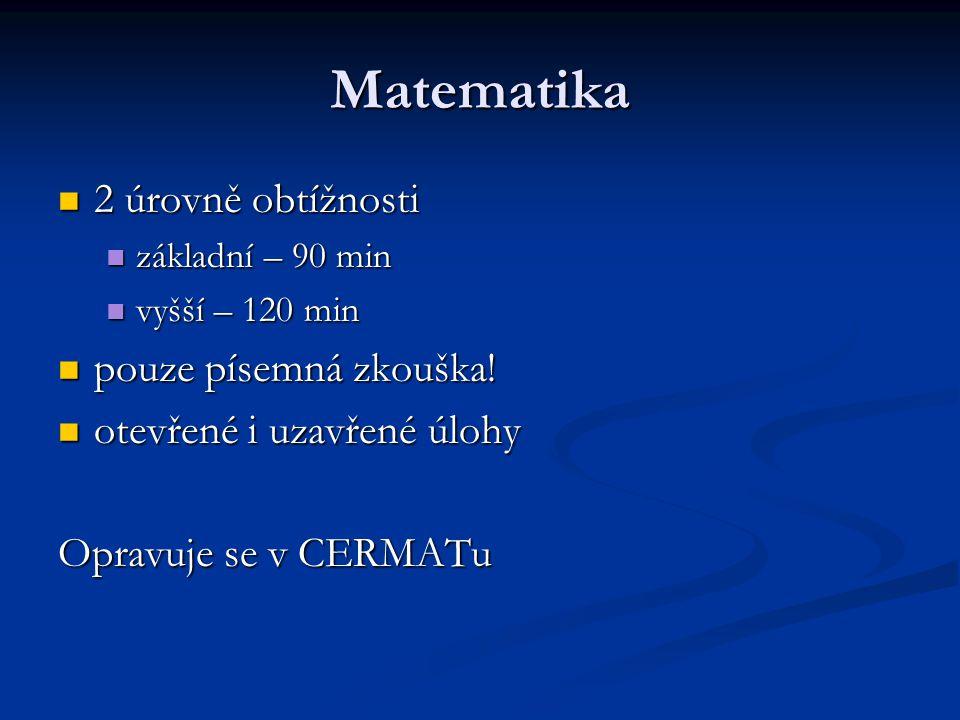 Matematika 2 úrovně obtížnosti 2 úrovně obtížnosti základní – 90 min základní – 90 min vyšší – 120 min vyšší – 120 min pouze písemná zkouška.