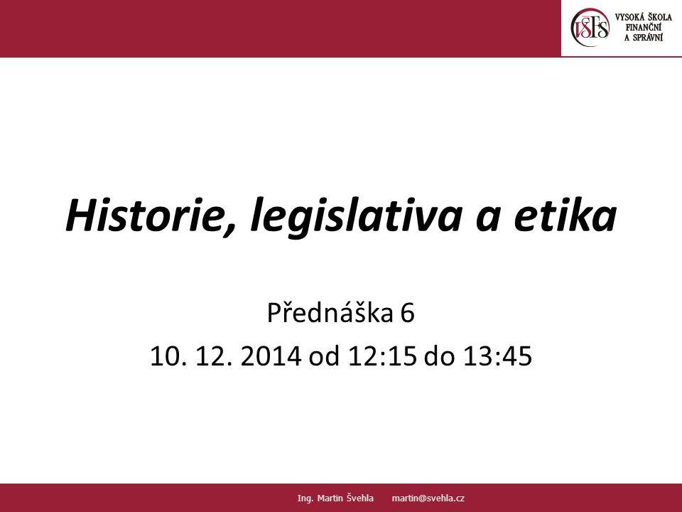 Historie, legislativa a etika Přednáška 6 10. 12.