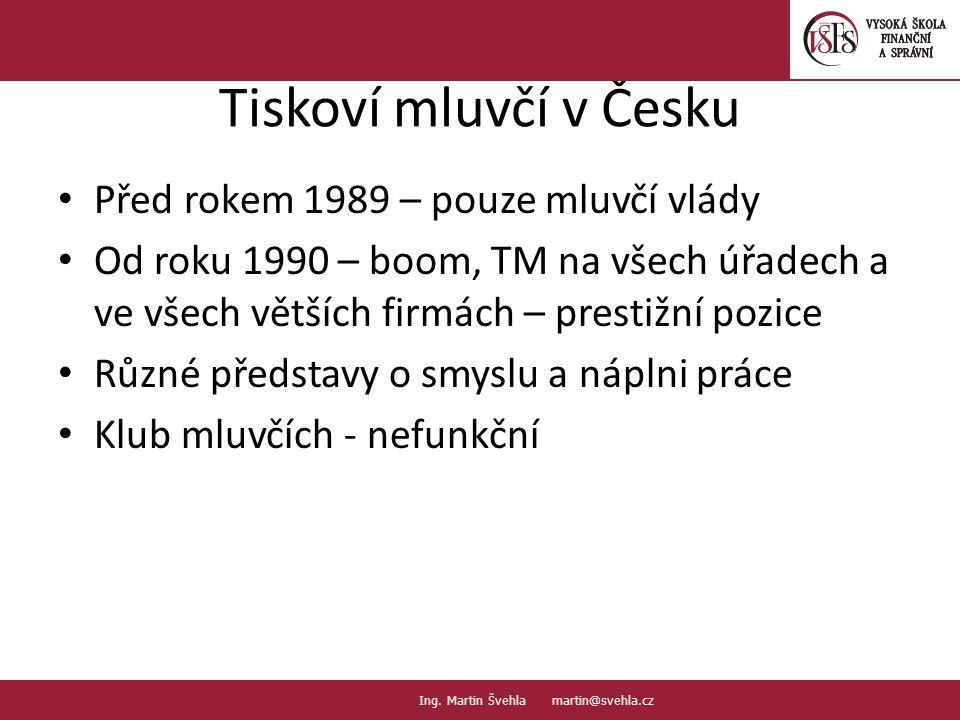 Tiskoví mluvčí v Česku Před rokem 1989 – pouze mluvčí vlády Od roku 1990 – boom, TM na všech úřadech a ve všech větších firmách – prestižní pozice Různé představy o smyslu a náplni práce Klub mluvčích - nefunkční 10.