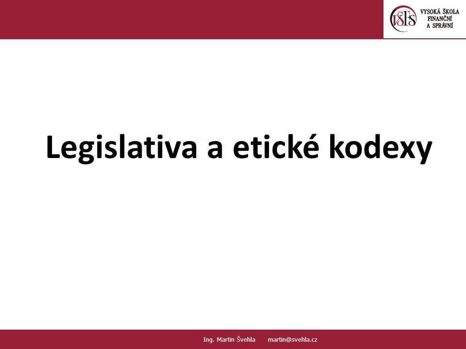 Legislativa a etické kodexy 12. PaedDr.Emil Hanousek,CSc., 14002@mail.vsfs.cz :: Ing. Martin Švehla martin@svehla.cz