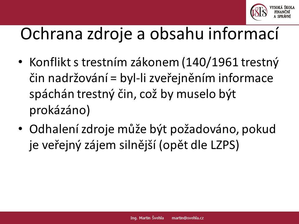 Ochrana zdroje a obsahu informací Konflikt s trestním zákonem (140/1961 trestný čin nadržování = byl-li zveřejněním informace spáchán trestný čin, což by muselo být prokázáno) Odhalení zdroje může být požadováno, pokud je veřejný zájem silnější (opět dle LZPS) 23.