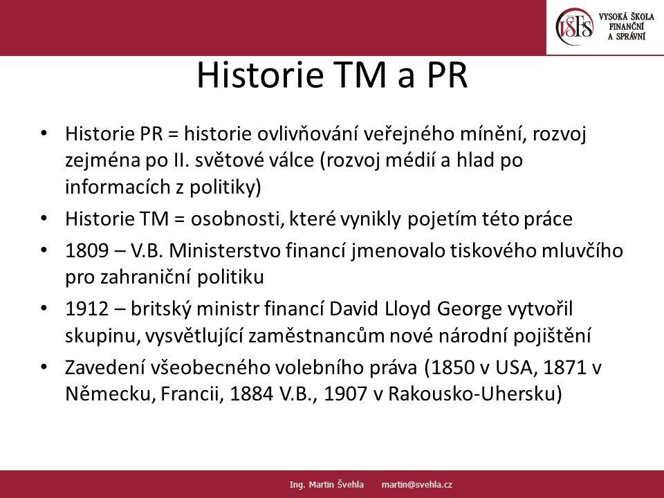 Historie TM a PR Historie PR = historie ovlivňování veřejného mínění, rozvoj zejména po II. světové válce (rozvoj médií a hlad po informacích z politi