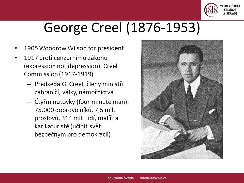 George Creel (1876-1953) 1905 Woodrow Wilson for president 1917 proti cenzurnímu zákonu (expression not depression), Creel Commission (1917-1919) – Př