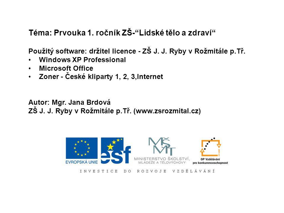 Téma: Prvouka 1.ročník ZŠ- Lidské tělo a zdraví Použitý software: držitel licence - ZŠ J.