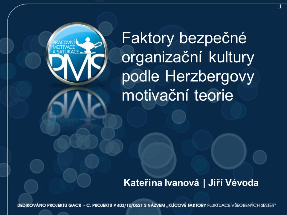 Faktory bezpečné organizační kultury podle Herzbergovy motivační teorie Kateřina Ivanová | Jiří Vévoda 1