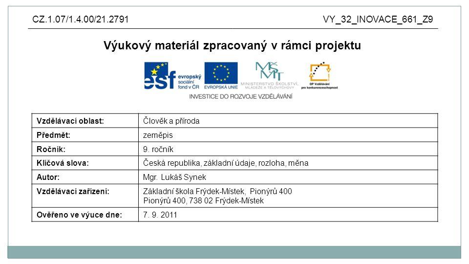 Anotace: výukový materiál vytvořen jako prezentace v aplikaci Microsoft PowerPoint pro využití všech možností prezentace je nutné připojení na internet základní údaje týkající se České republiky (hlavní město, rozloha, nejvyšší bod, obyvatelstvo, státní zřízení, vznik...)