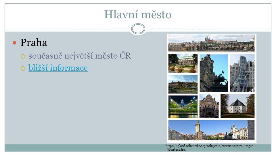 Hlavní město Praha  současně největší město ČR  bližší informace bližší informace http://upload.wikimedia.org/wikipedia/commons/7/7c/Prague _Montage.jpg