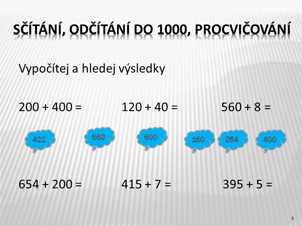 Vypočítej a hledej výsledky 200 + 400 = 120 + 40 = 560 + 8 = 654 + 200 = 415 + 7 = 395 + 5 = 3