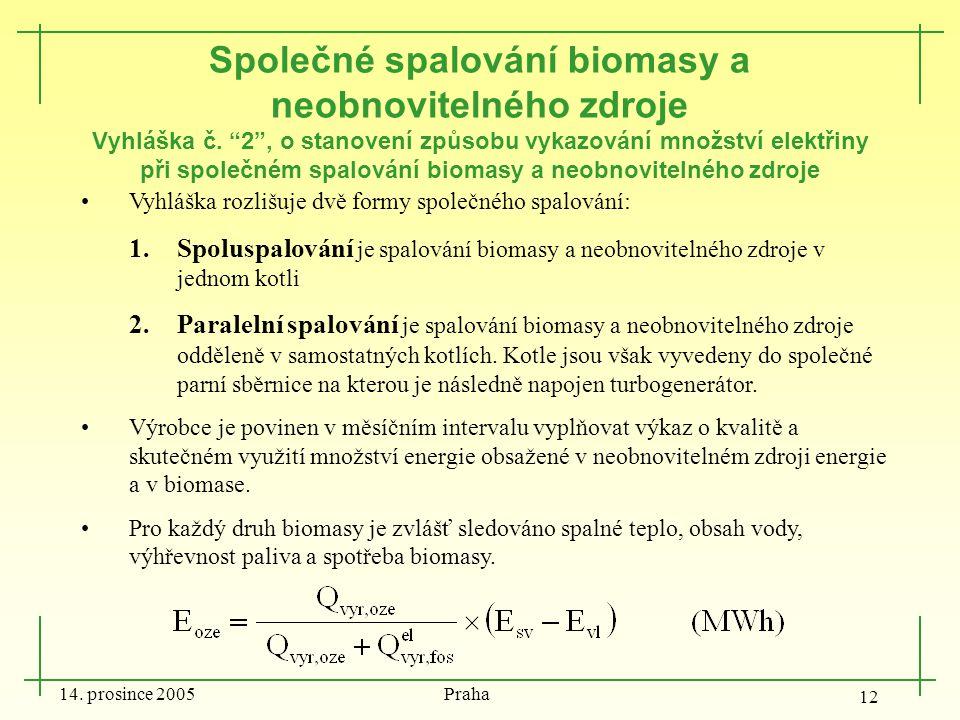 """14. prosince 2005 Praha 12 Společné spalování biomasy a neobnovitelného zdroje Vyhláška č. """"2"""", o stanovení způsobu vykazování množství elektřiny při"""