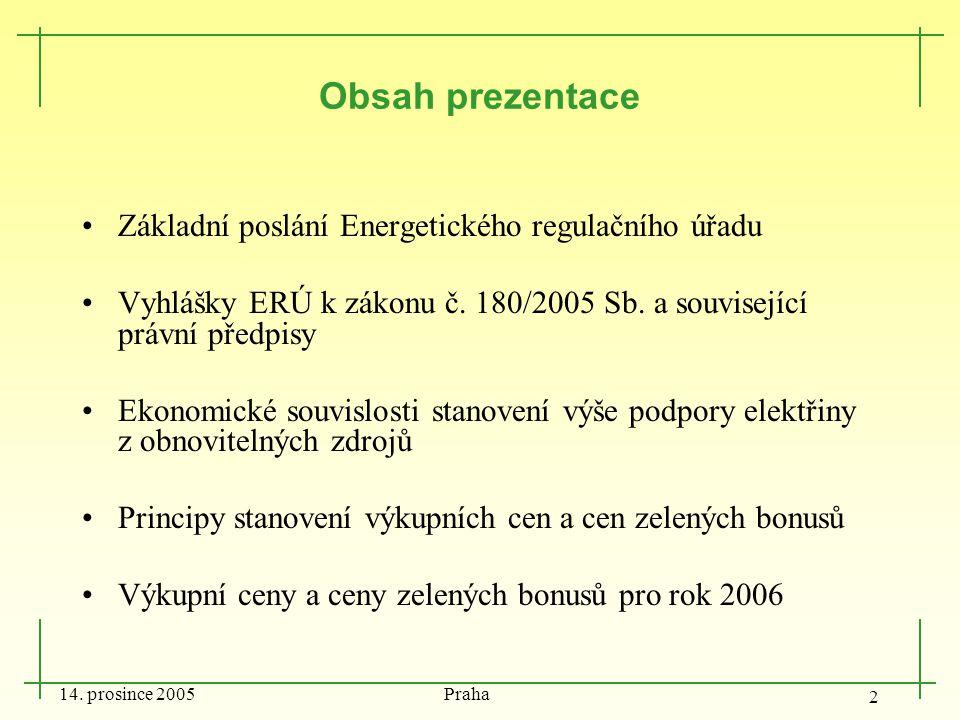 14. prosince 2005 Praha 2 Obsah prezentace Základní poslání Energetického regulačního úřadu Vyhlášky ERÚ k zákonu č. 180/2005 Sb. a související právní