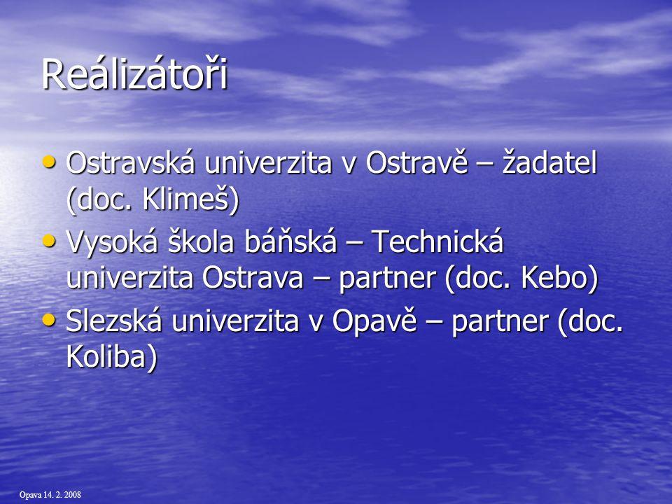 Opava 14. 2. 2008 Reálizátoři Ostravská univerzita v Ostravě – žadatel (doc.