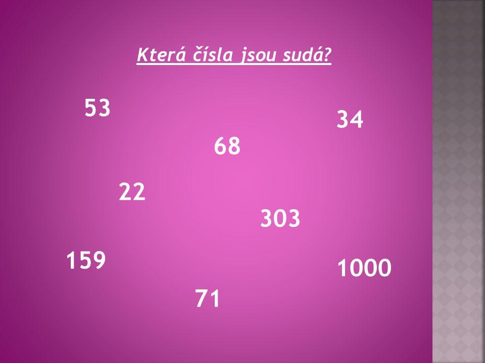Která čísla jsou sudá? 53 68 159 34 303 1000 71 22