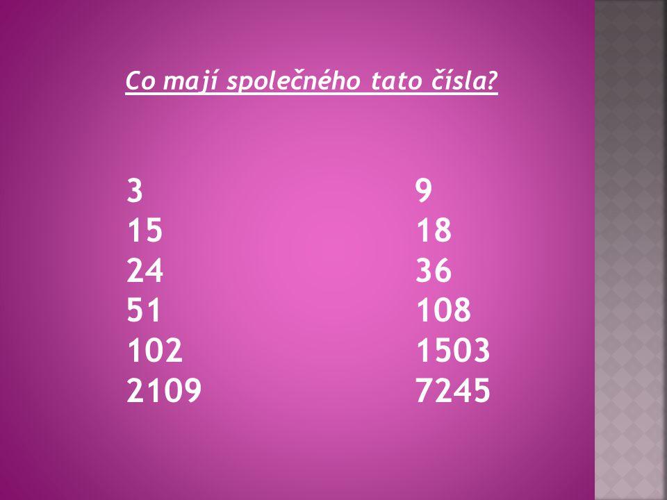 Co mají společného tato čísla 3 15 24 51 102 2109 9 18 36 108 1503 7245