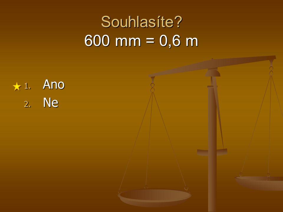 Souhlasíte? 3,58 m = 358 mm 1. Ano 2. Ne 3,58 m = 3 580 mm