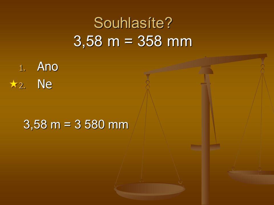 Souhlasíte? 380 cm = 0,38 m 1. Ano 2. Ne 380 cm = 3,8 m