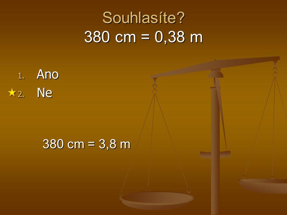 Souhlasíte? 0,835 m = 8,35 dm 1. Ano 2. Ne