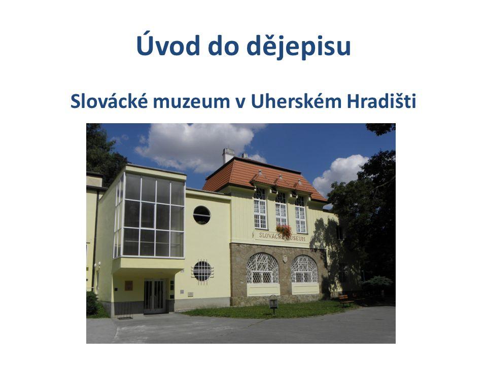 Úvod do dějepisu Slovácké muzeum v Uherském Hradišti