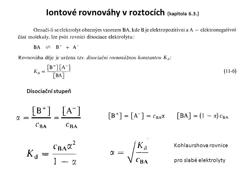 Iontové rovnováhy v roztocích (kapitola 6.3.) Disociační stupeň Kohlaurshova rovnice pro slabé elektrolyty