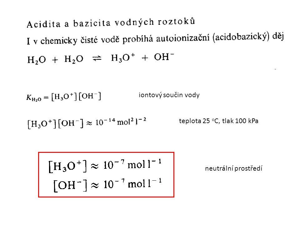 iontový součin vody teplota 25 o C, tlak 100 kPa neutrální prostředí