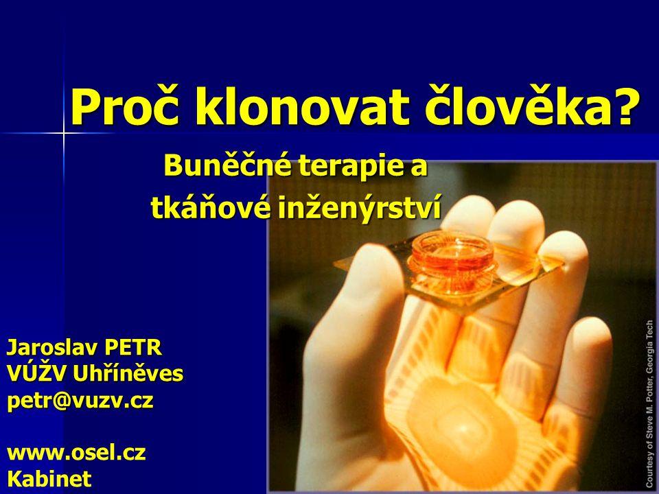 Proč klonovat člověka? Buněčné terapie a tkáňové inženýrství Jaroslav PETR VÚŽV Uhříněves petr@vuzv.cz www.osel.cz Kabinet
