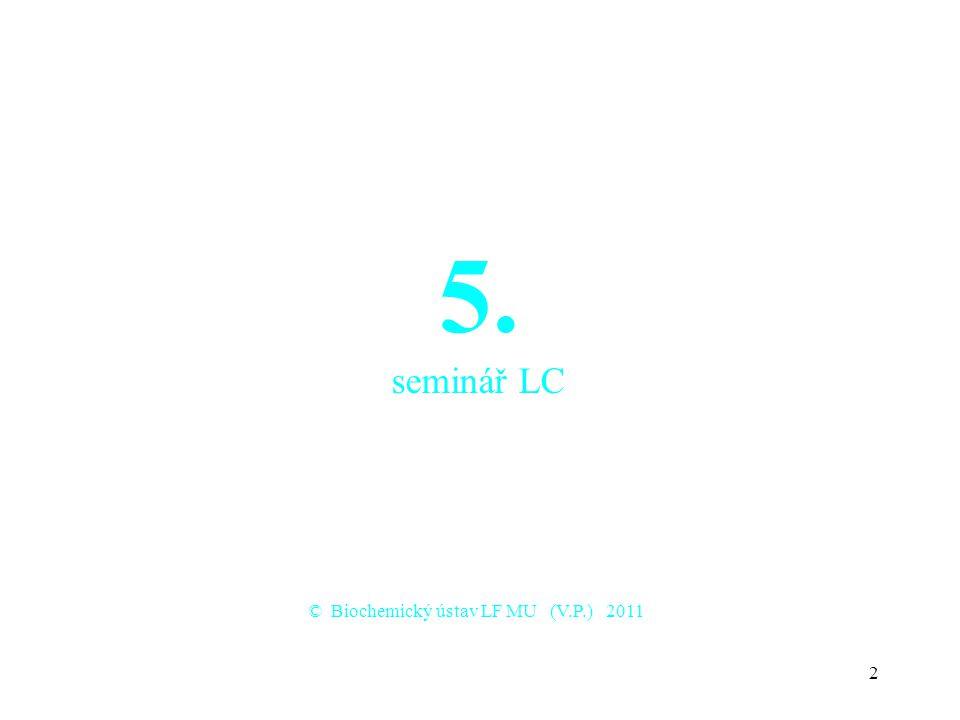 2 5. seminář LC © Biochemický ústav LF MU (V.P.) 2011