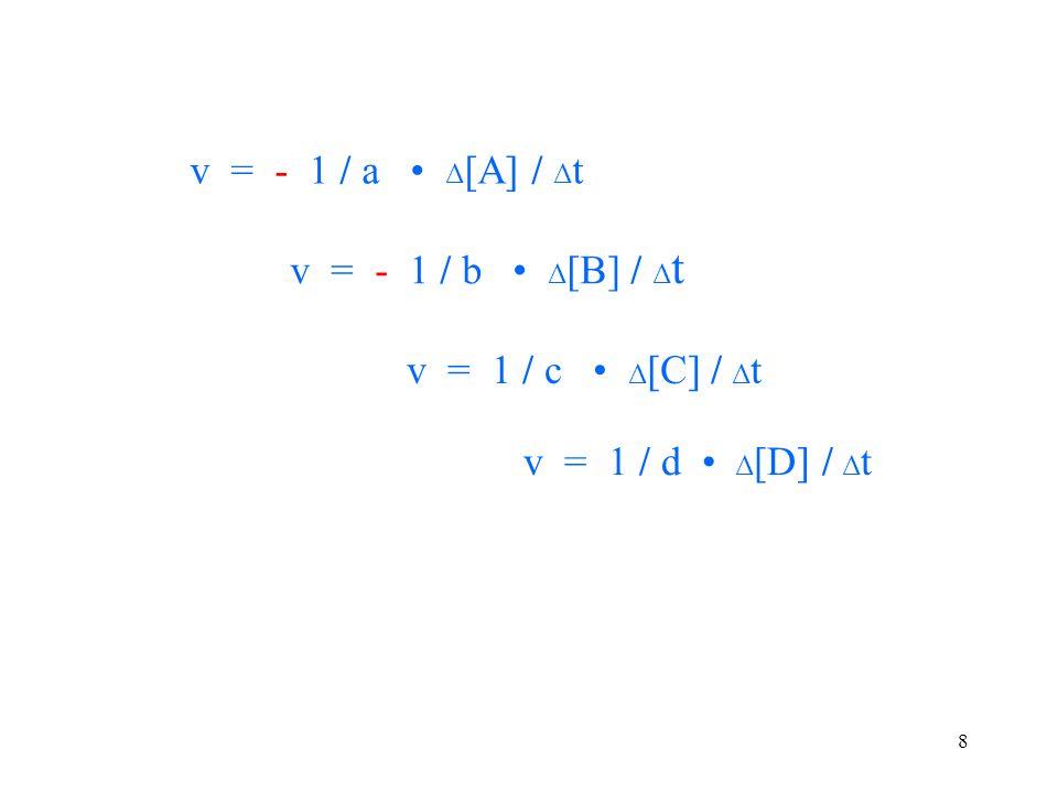 8 v = - 1 / a Δ [A] / Δ t v = 1 / c Δ [C] / Δ t v = - 1 / b Δ [B] / Δ t v = 1 / d Δ [D] / Δ t