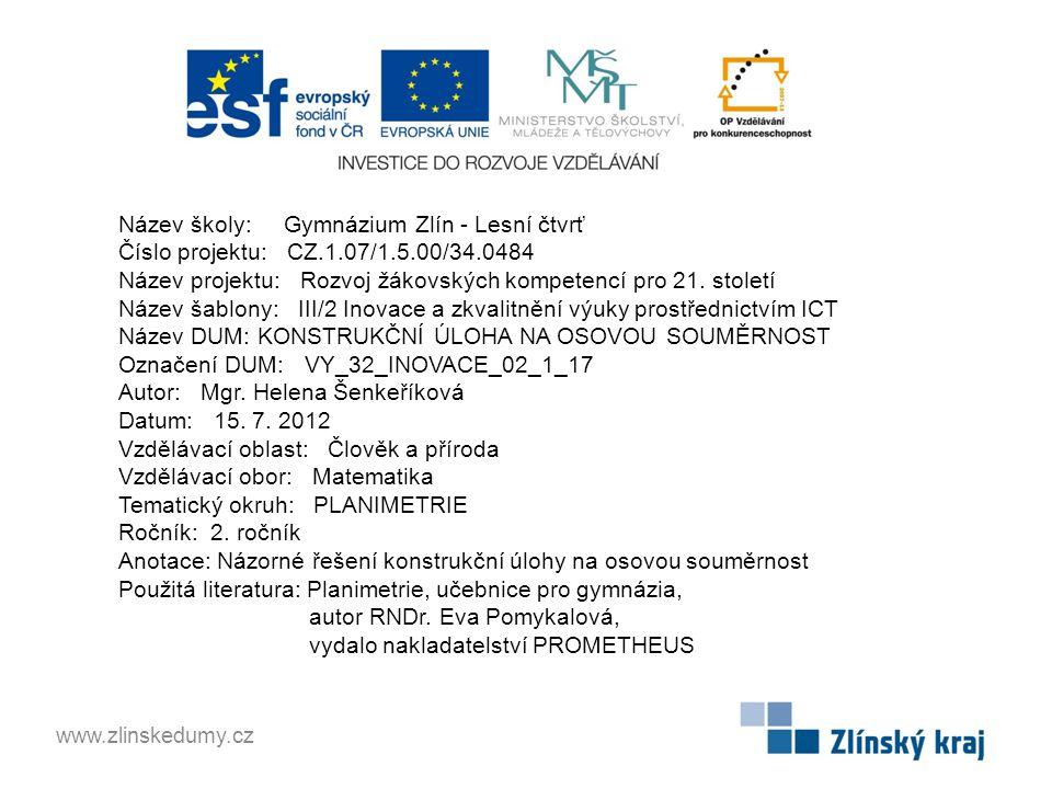 Název školy: Gymnázium Zlín - Lesní čtvrť Číslo projektu: CZ.1.07/1.5.00/34.0484 Název projektu: Rozvoj žákovských kompetencí pro 21.