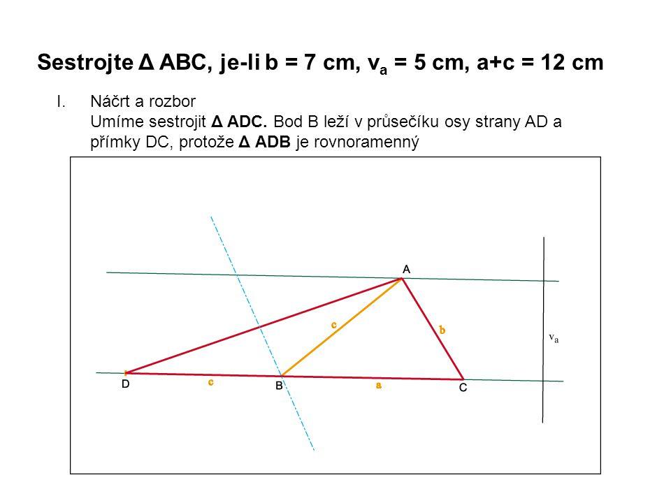 I.Náčrt a rozbor Umíme sestrojit Δ ADC. Bod B leží v průsečíku osy strany AD a přímky DC, protože Δ ADB je rovnoramenný