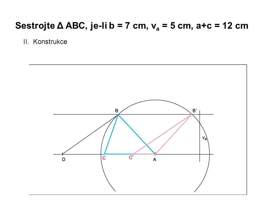 Sestrojte Δ ABC, je-li b = 7 cm, v a = 5 cm, a+c = 12 cm II. Konstrukce