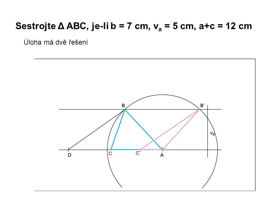 Sestrojte Δ ABC, je-li b = 7 cm, v a = 5 cm, a+c = 12 cm Úloha má dvě řešení