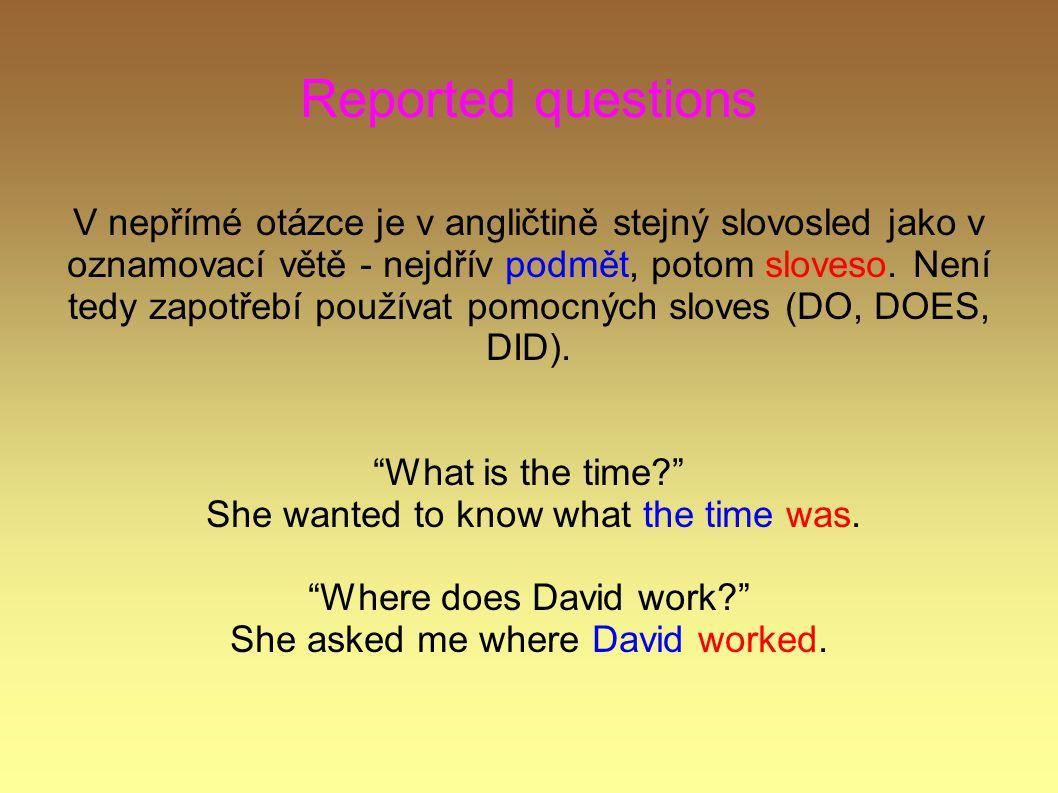 Reported questions K posunu časů a změnám zájmen dochází jako u nepřímé řeči v oznamovací větě.