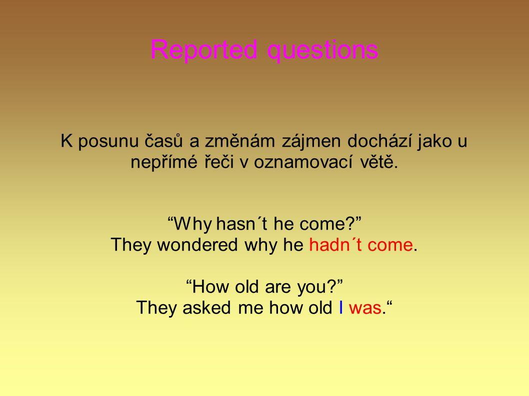 Reported questions Tam, kde otázka nezačíná tázacím zájmenem (where, why, when, how long....), je nutné použít spojku if / whether = jestli.