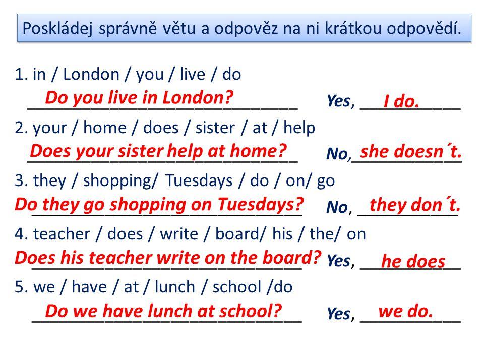 Poskládej správně větu a odpověz na ni krátkou odpovědí.