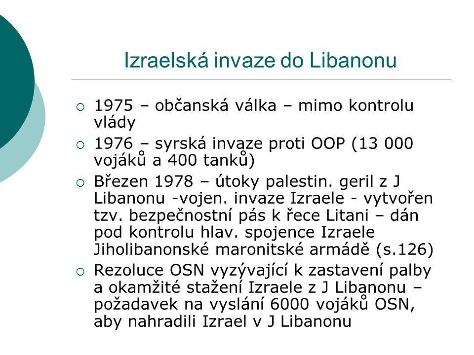 Izraelská invaze do Libanonu  1975 – občanská válka – mimo kontrolu vlády  1976 – syrská invaze proti OOP (13 000 vojáků a 400 tanků)  Březen 1978 – útoky palestin.