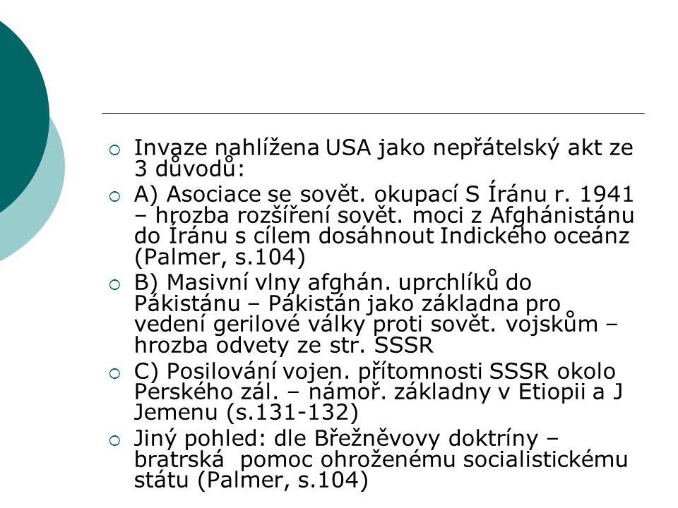  Invaze nahlížena USA jako nepřátelský akt ze 3 důvodů:  A) Asociace se sovět.
