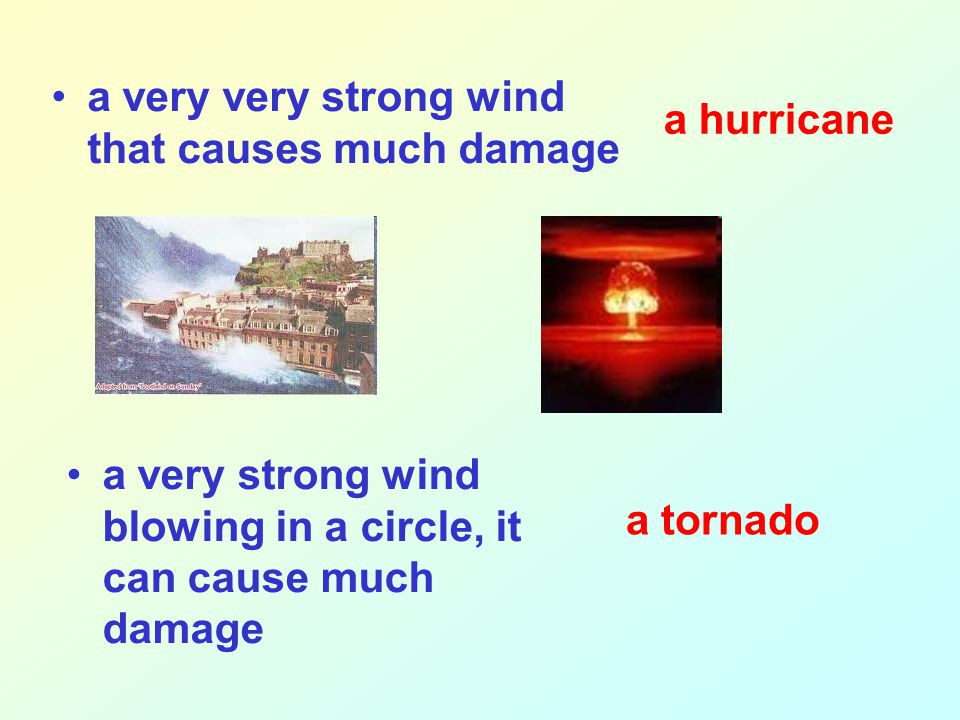 a very very strong wind that causes much damage a very strong wind blowing in a circle, it can cause much damage a hurricane a tornado