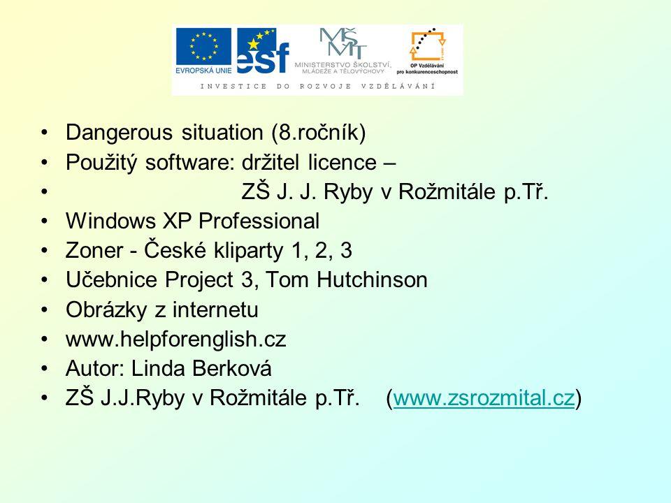 Dangerous situation (8.ročník) Použitý software: držitel licence – ZŠ J.