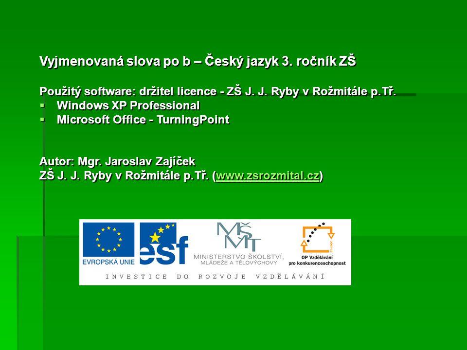 Vyjmenovaná slova po b – Český jazyk 3. ročník ZŠ Použitý software: držitel licence - ZŠ J.