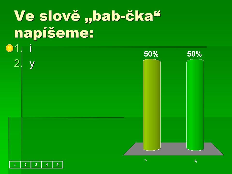 """Ve slově """"bab-čka napíšeme: 12345 1.i 2.y"""