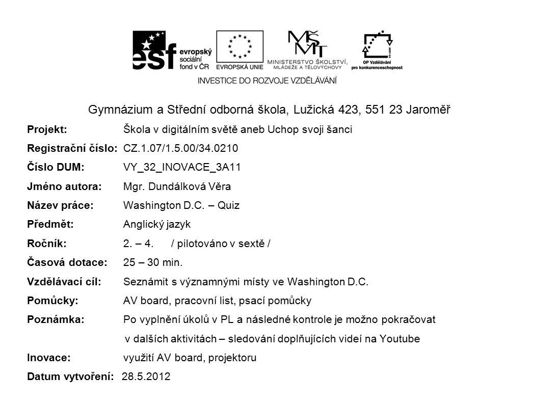 Gymnázium a Střední odborná škola, Lužická 423, 551 23 Jaroměř Projekt:Škola v digitálním světě aneb Uchop svoji šanci Registrační číslo:CZ.1.07/1.5.0