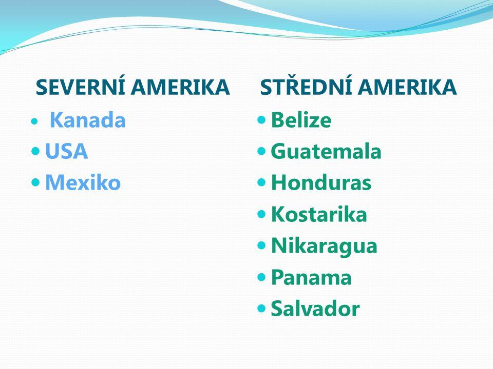 SEVERNÍ AMERIKA STŘEDNÍ AMERIKA Kanada USA Mexiko Belize Guatemala Honduras Kostarika Nikaragua Panama Salvador