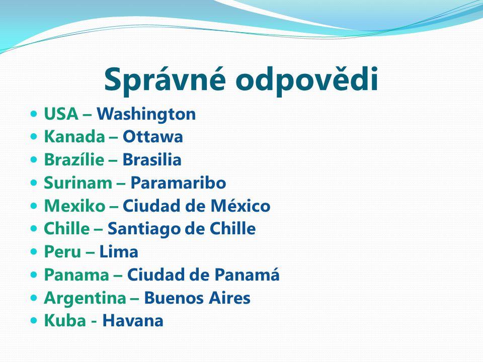 Správné odpovědi USA – Washington Kanada – Ottawa Brazílie – Brasilia Surinam – Paramaribo Mexiko – Ciudad de México Chille – Santiago de Chille Peru