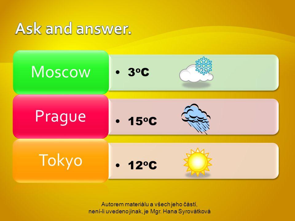 3 o C Moscow 15 o C Prague 12 o C Tokyo Autorem materiálu a všech jeho částí, není-li uvedeno jinak, je Mgr.