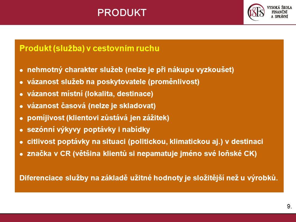 9.9. PRODUKT Produkt (služba) v cestovním ruchu nehmotný charakter služeb (nelze je při nákupu vyzkoušet) vázanost služeb na poskytovatele (proměnlivo
