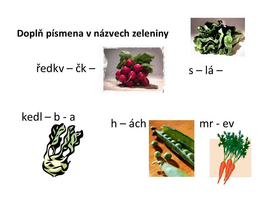 Doplň písmena v názvech zeleniny s – lá – h – ách mr - ev ředkv – čk – kedl – b - a