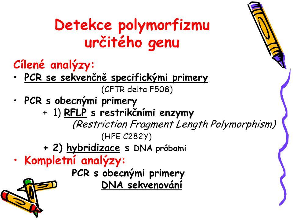 Detekce polymorfizmu určitého genu Cílené analýzy: PCR se sekvenčně specifickými primery (CFTR delta F508) PCR s obecnými primery + 1) RFLP s restrikč
