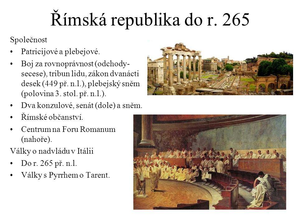 Římská republika do r. 265 Společnost Patricijové a plebejové. Boj za rovnoprávnost (odchody- secese), tribun lidu, zákon dvanácti desek (449 př. n.l.